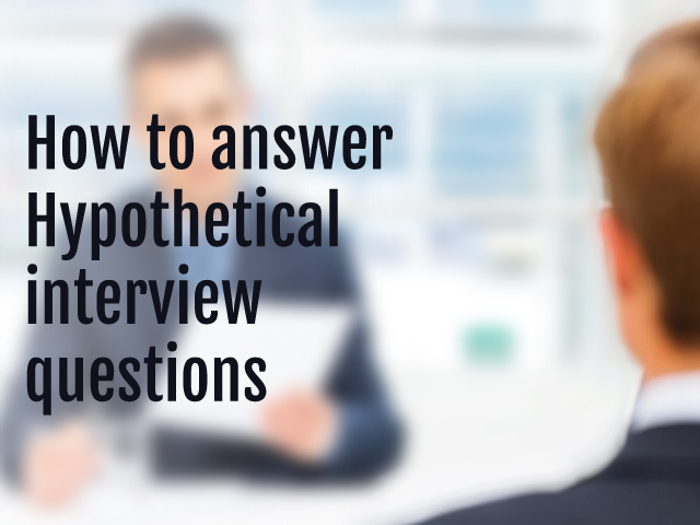 Best way to answer hypothetical interview questions