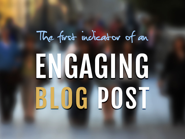 The first indicator of an engaging Blog post